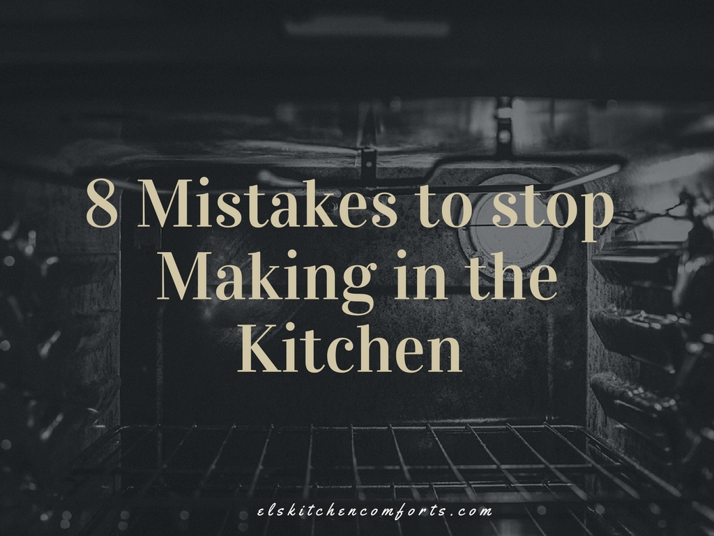 8 Mistakes to Stop Making in the Kitchen