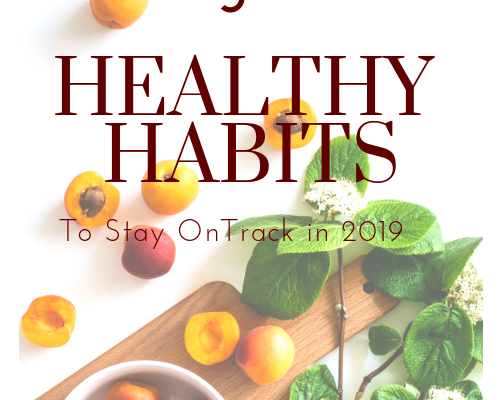 5 Healthy Habits to help you Stay on Track with your 2019 Health Goals